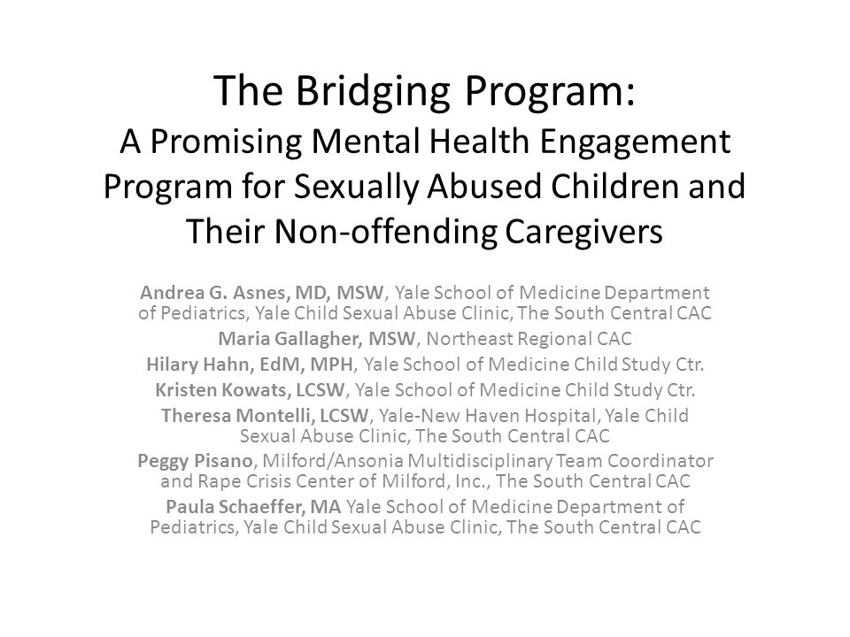 The Bridging Program: A Promising Mental Health Engagement Program for Sexually Abused Children and Their Non-offending Caregivers Andrea G.