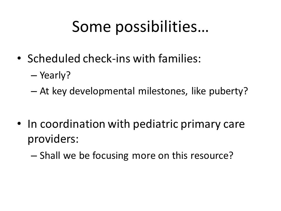 Some possibilities… Scheduled check-ins with families: – Yearly.
