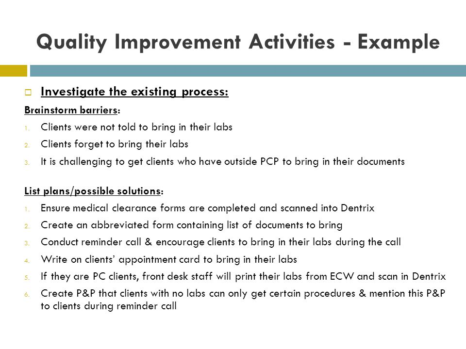 Quality Improvement Activities - Example Investigate the existing process: Brainstorm barriers: 1. Clients were not told to bring in their labs 2. Cli