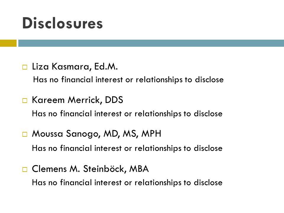 Disclosures Liza Kasmara, Ed.M. Has no financial interest or relationships to disclose Kareem Merrick, DDS Has no financial interest or relationships