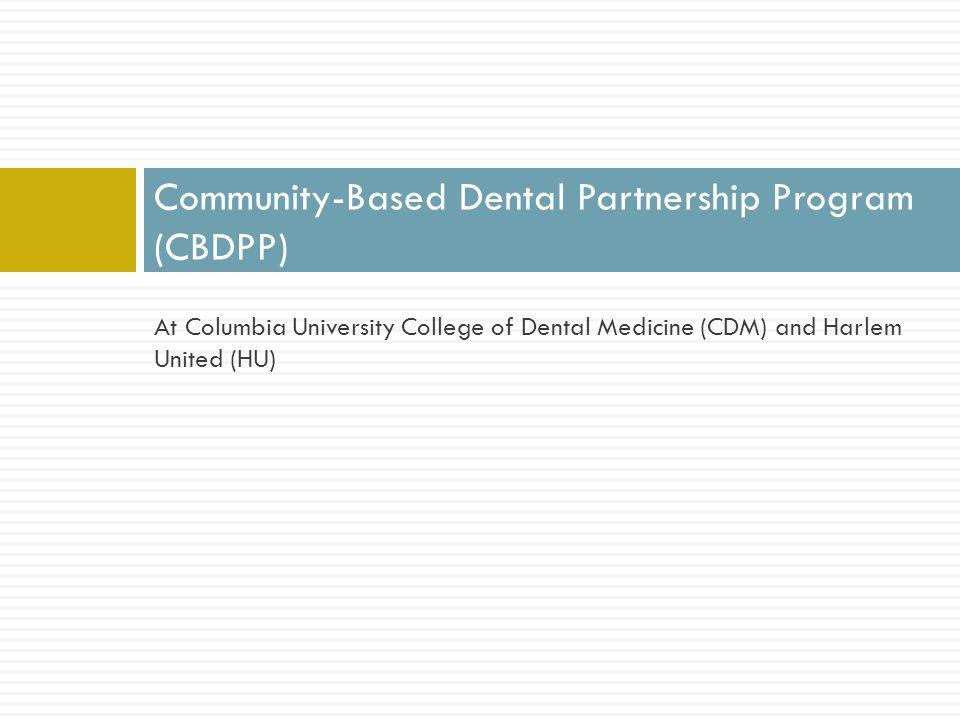 At Columbia University College of Dental Medicine (CDM) and Harlem United (HU) Community-Based Dental Partnership Program (CBDPP)