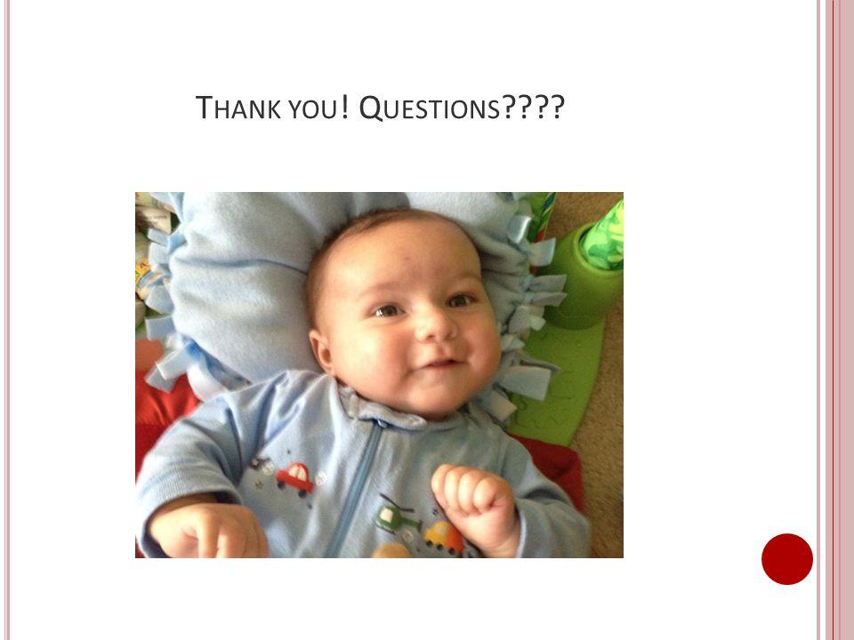 T HANK YOU ! Q UESTIONS ????