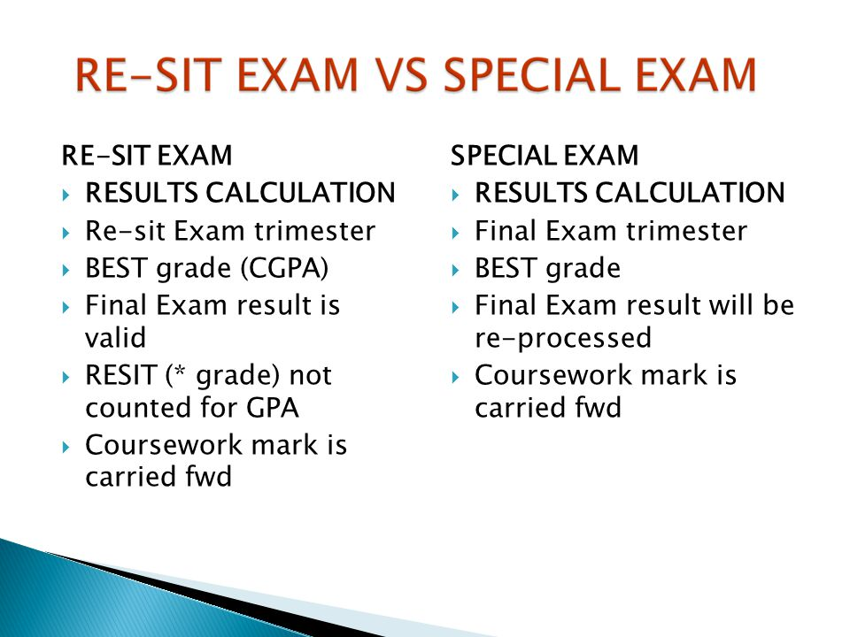 RE-SIT EXAM HOW? By default (upon the BOE recommendation) LIMITATION? 3 and 2 subjects only for long & short trimester respectively No limitation for