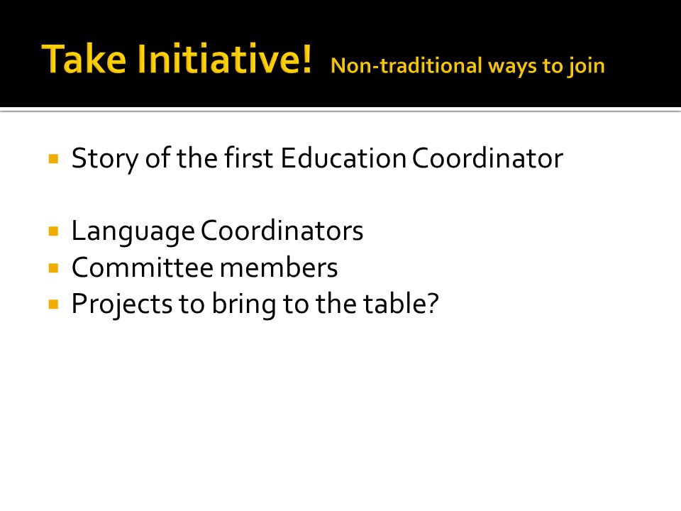 Story of the first Education Coordinator Language Coordinators Committee members Projects to bring to the table?