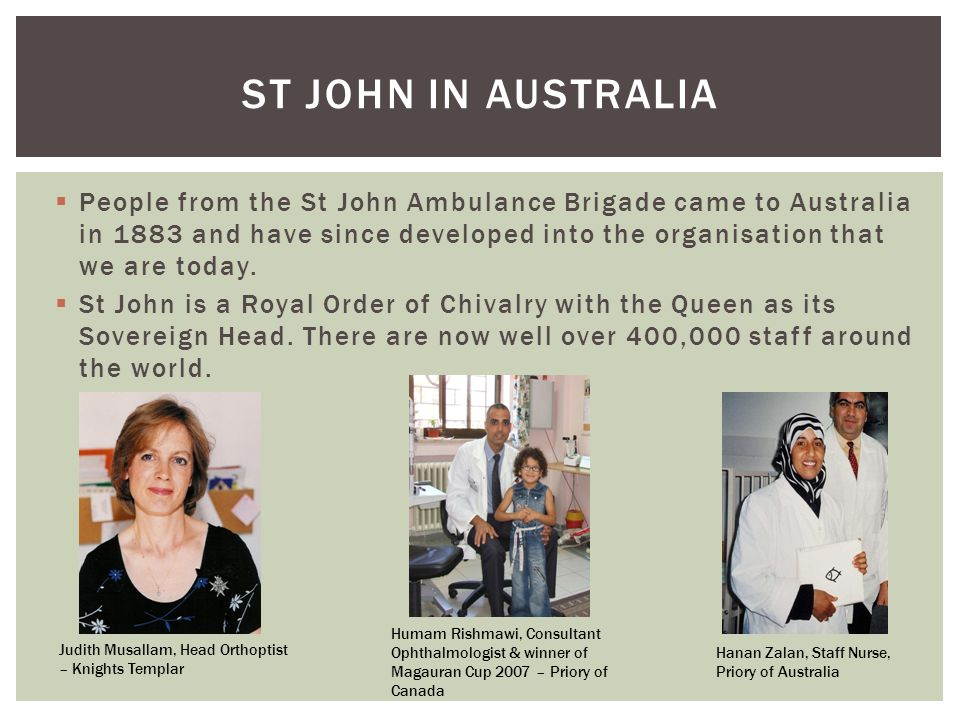People from the St John Ambulance Brigade came to Australia in 1883 and have since developed into the organisation that we are today.