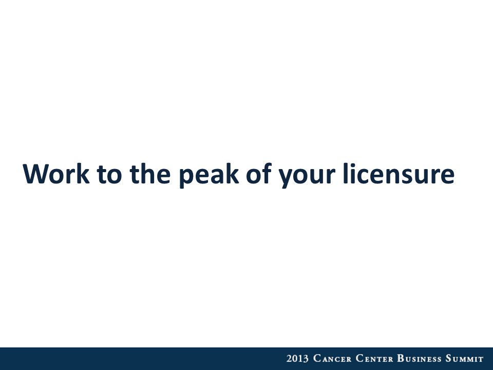 Work to the peak of your licensure