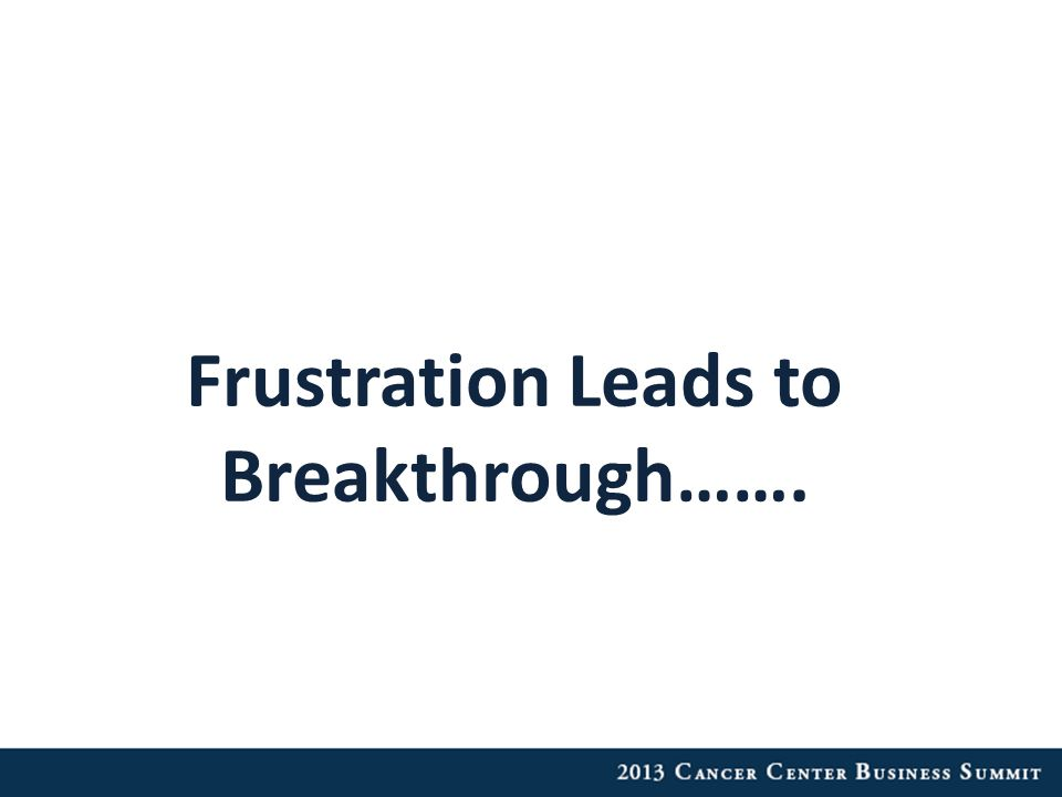 Frustration Leads to Breakthrough…….