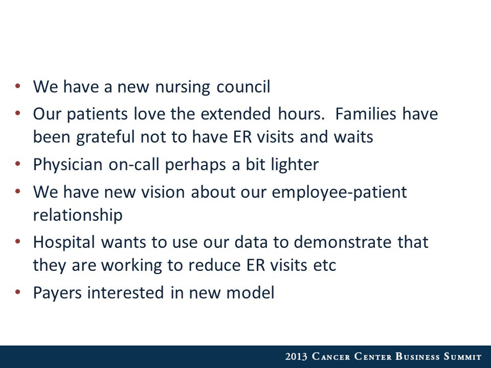 We have a new nursing council Our patients love the extended hours.