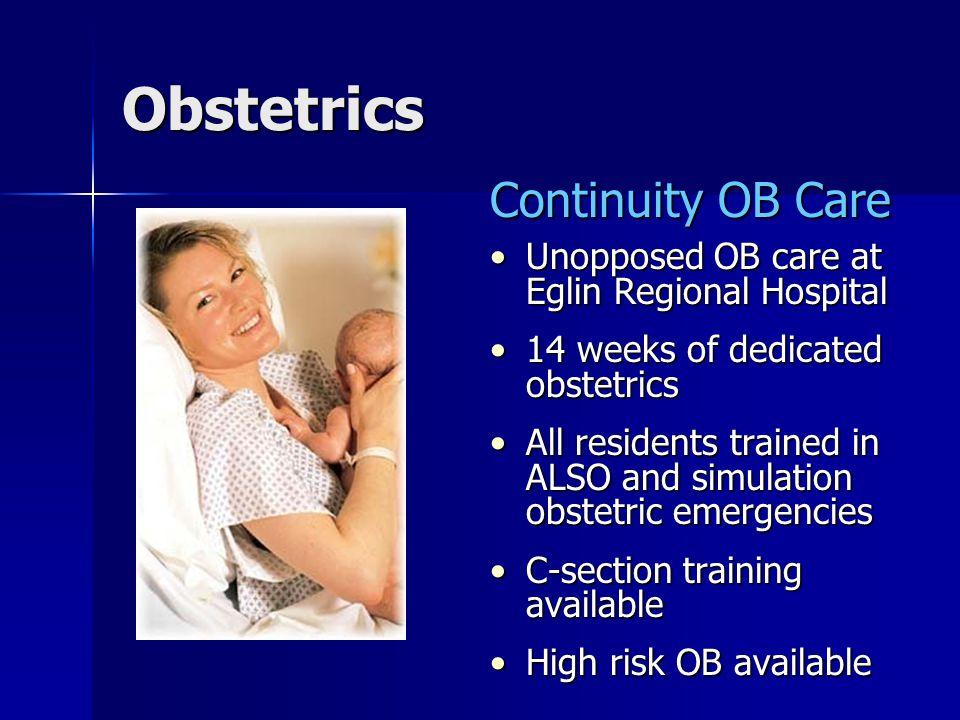 Procedural Training Full Spectrum FM Care –Obstetrics –Neonatal –Geriatric –Military Specific