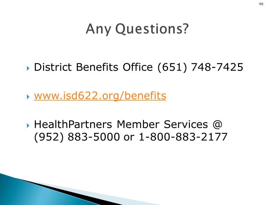 46 District Benefits Office (651) 748-7425 www.isd622.org/benefits HealthPartners Member Services @ (952) 883-5000 or 1-800-883-2177