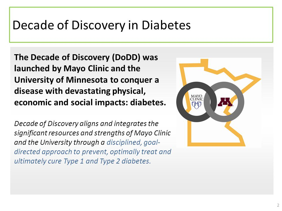 Text The Decade of Discovery (DoDD) was launched by Mayo Clinic and the University of Minnesota to conquer a disease with devastating physical, economic and social impacts: diabetes.