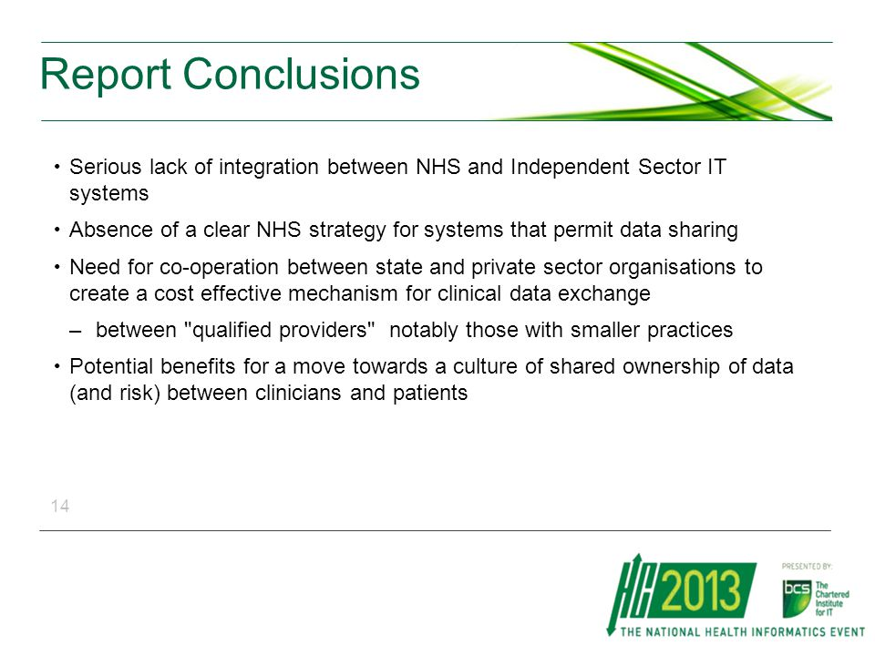 Report Conclusions Serious lack of integration between NHS and Independent Sector IT systems Absence of a clear NHS strategy for systems that permit d