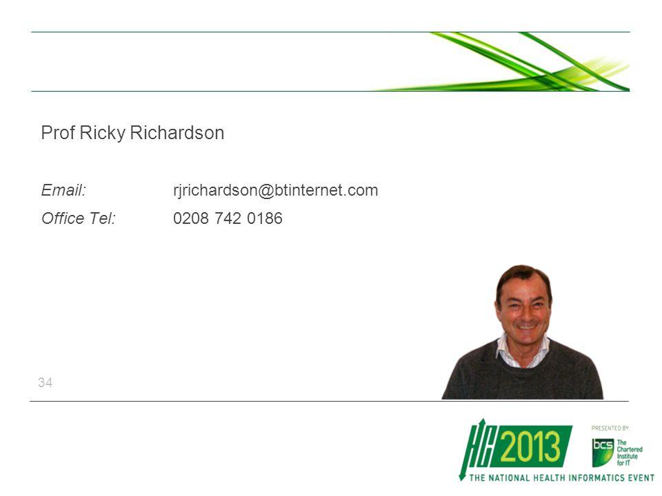 Prof Ricky Richardson Email: rjrichardson@btinternet.com Office Tel: 0208 742 0186 34