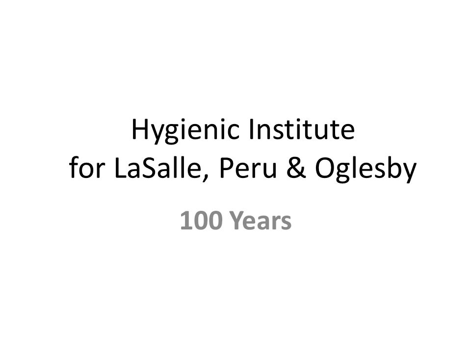 Hygienic Institute for LaSalle, Peru & Oglesby 100 Years
