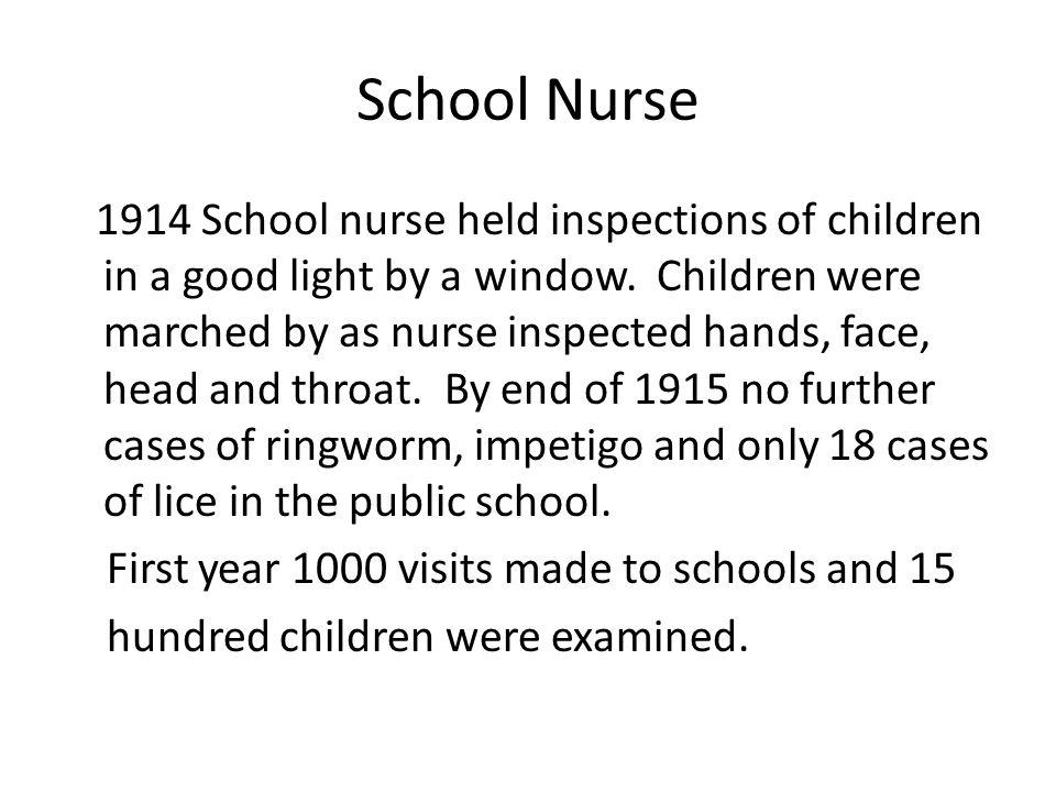 School Nurse 1914 School nurse held inspections of children in a good light by a window. Children were marched by as nurse inspected hands, face, head
