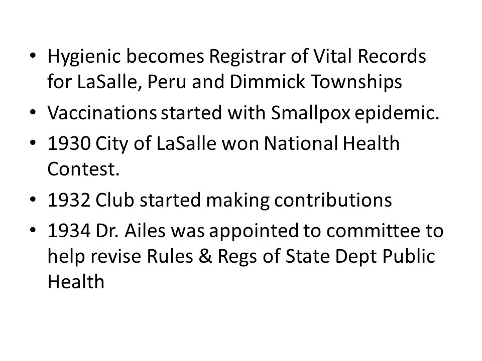 Hygienic becomes Registrar of Vital Records for LaSalle, Peru and Dimmick Townships Vaccinations started with Smallpox epidemic. 1930 City of LaSalle