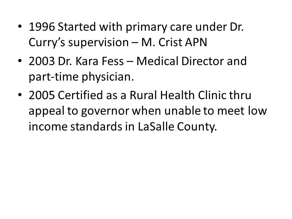 1996 Started with primary care under Dr. Currys supervision – M. Crist APN 2003 Dr. Kara Fess – Medical Director and part-time physician. 2005 Certifi