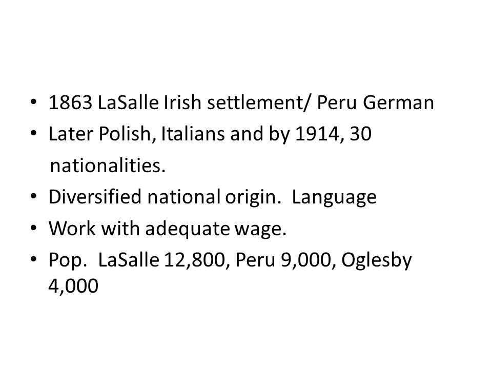 1863 LaSalle Irish settlement/ Peru German Later Polish, Italians and by 1914, 30 nationalities. Diversified national origin. Language Work with adequ