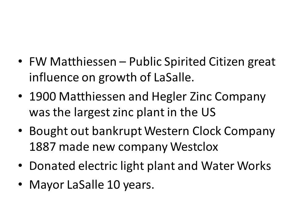 FW Matthiessen – Public Spirited Citizen great influence on growth of LaSalle. 1900 Matthiessen and Hegler Zinc Company was the largest zinc plant in