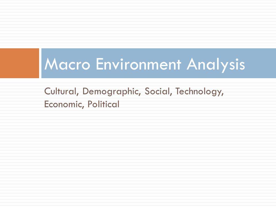 Cultural, Demographic, Social, Technology, Economic, Political Macro Environment Analysis