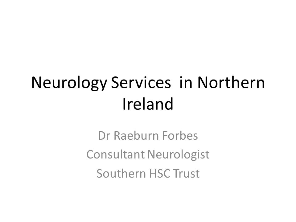 Neurology Services in Northern Ireland Dr Raeburn Forbes Consultant Neurologist Southern HSC Trust