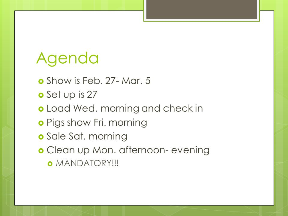 Agenda Show is Feb. 27- Mar. 5 Set up is 27 Load Wed.