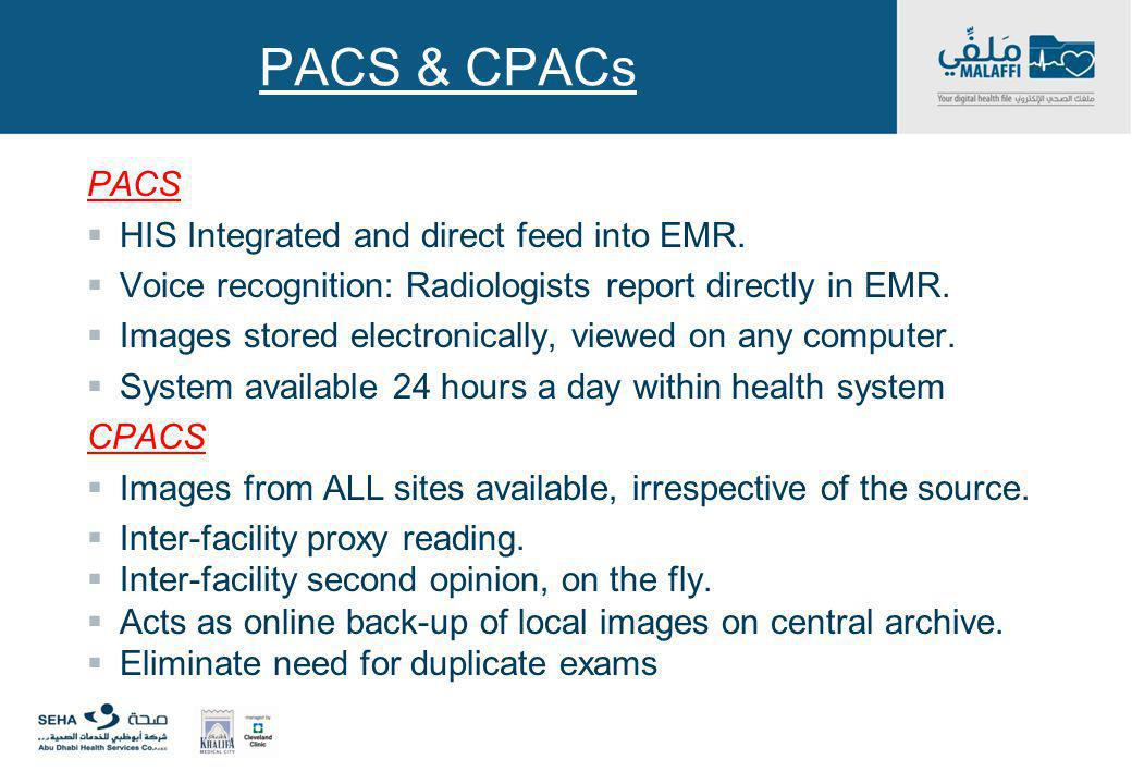 PACS & CPACs PACS HIS Integrated and direct feed into EMR. Voice recognition: Radiologists report directly in EMR. Images stored electronically, viewe