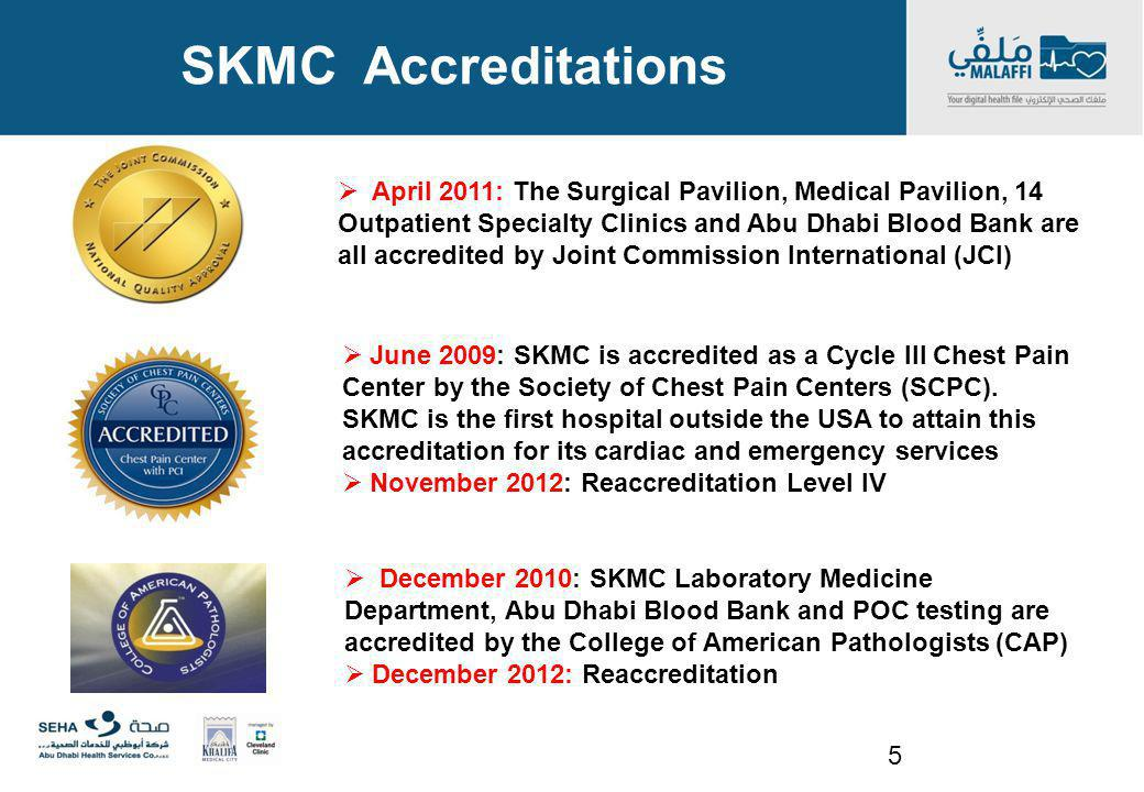 SKMC Accreditations April 2011: The Surgical Pavilion, Medical Pavilion, 14 Outpatient Specialty Clinics and Abu Dhabi Blood Bank are all accredited b