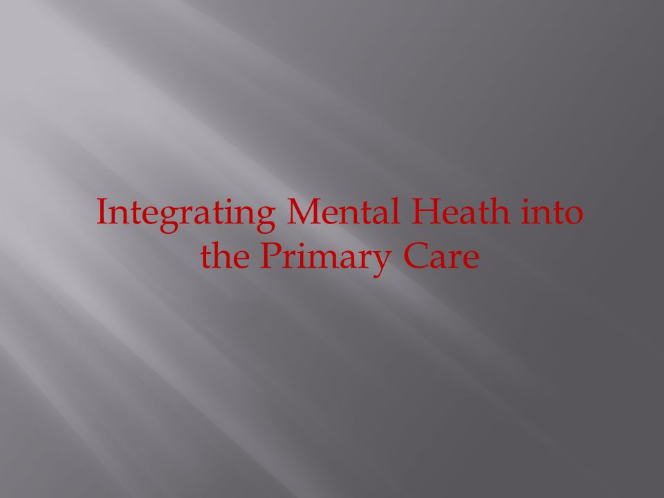Integrating Mental Heath into the Primary Care