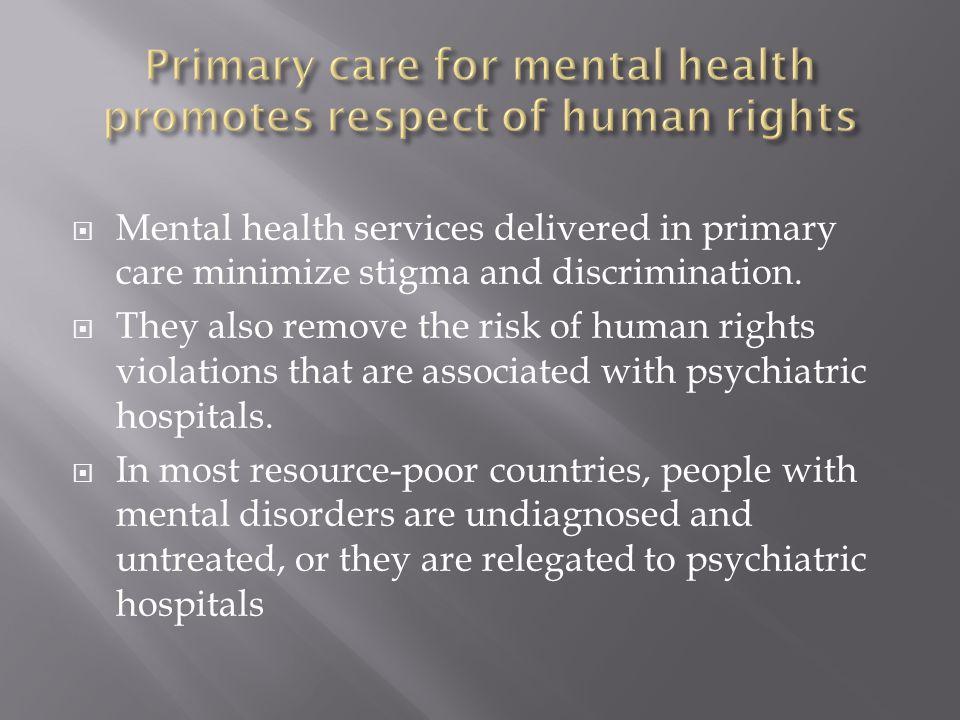 Mental health services delivered in primary care minimize stigma and discrimination.