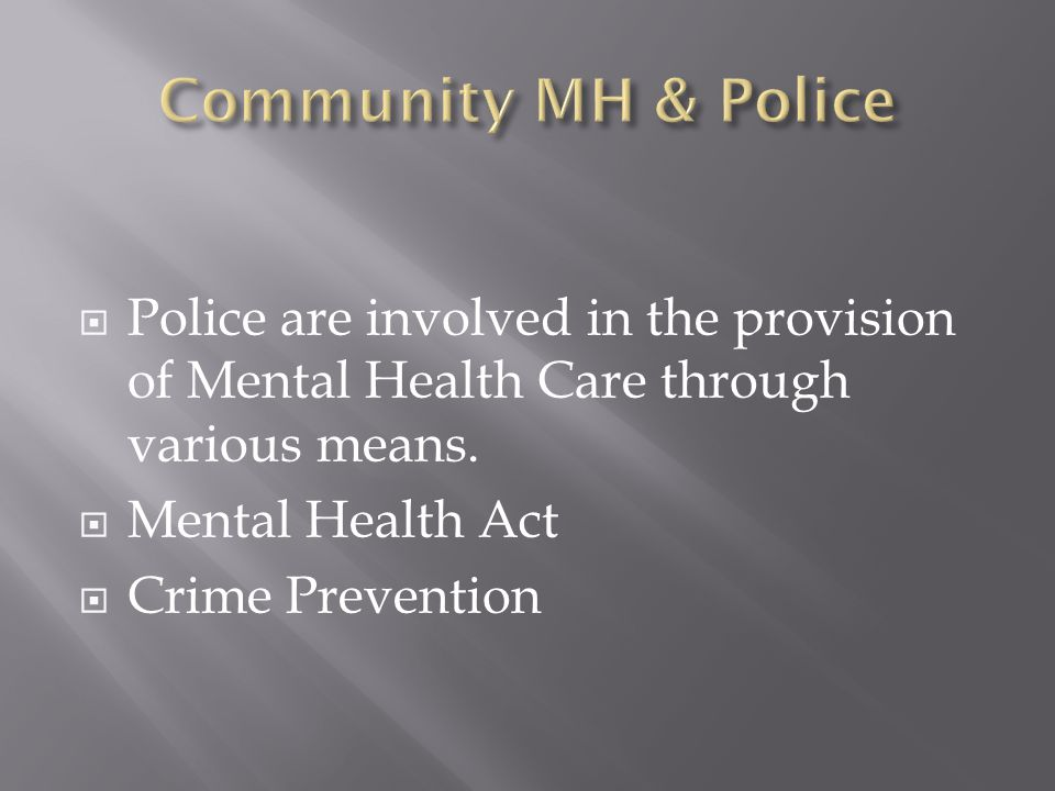 Police are involved in the provision of Mental Health Care through various means.