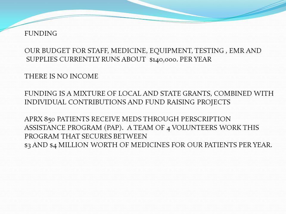 FUNDING OUR BUDGET FOR STAFF, MEDICINE, EQUIPMENT, TESTING, EMR AND SUPPLIES CURRENTLY RUNS ABOUT $140,000.