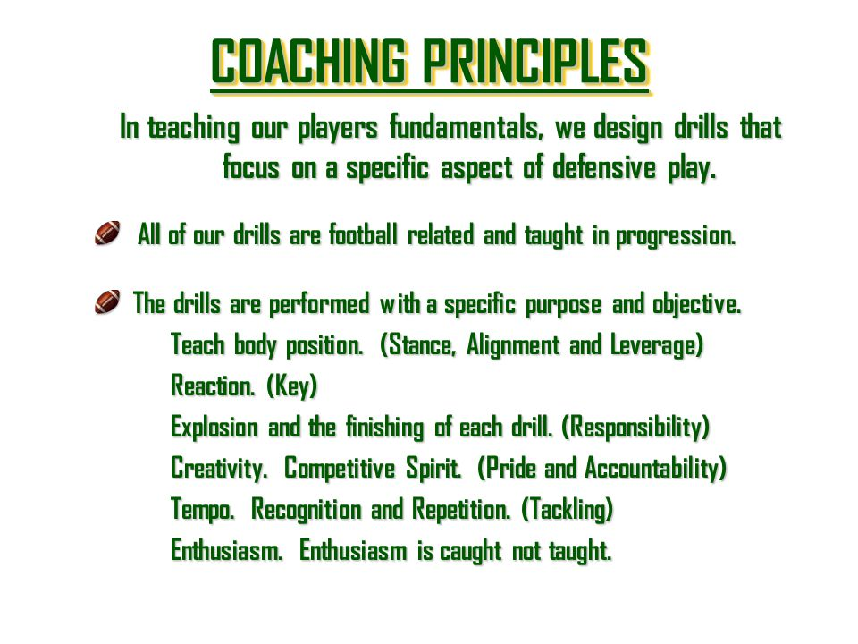 In teaching our players fundamentals, we design drills that focus on a specific aspect of defensive play. All of our drills are football related and t
