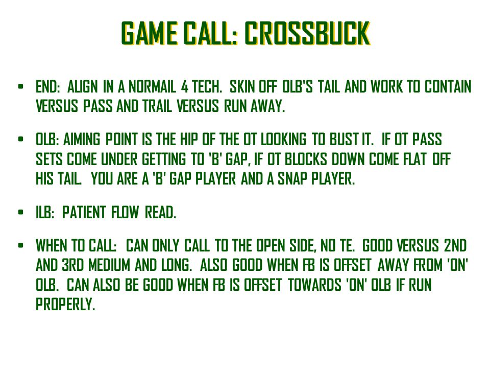 GAME CALL: CROSSBUCK END: ALIGN IN A NORMAIL 4 TECH. SKIN OFF OLB'S TAIL AND WORK TO CONTAIN VERSUS PASS AND TRAIL VERSUS RUN AWAY. OLB: AIMING POINT