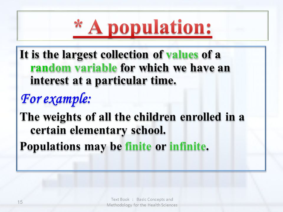 Text Book : Basic Concepts and Methodology for the Health Sciences 15 It is the largest collection of values of a random variable for which we have an