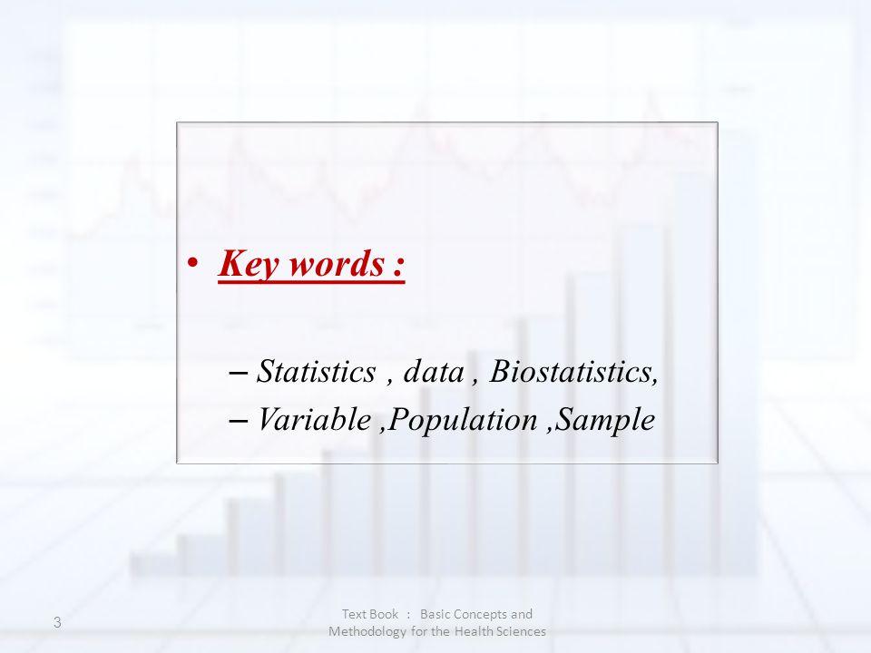 3 Key words : – Statistics, data, Biostatistics, – Variable,Population,Sample