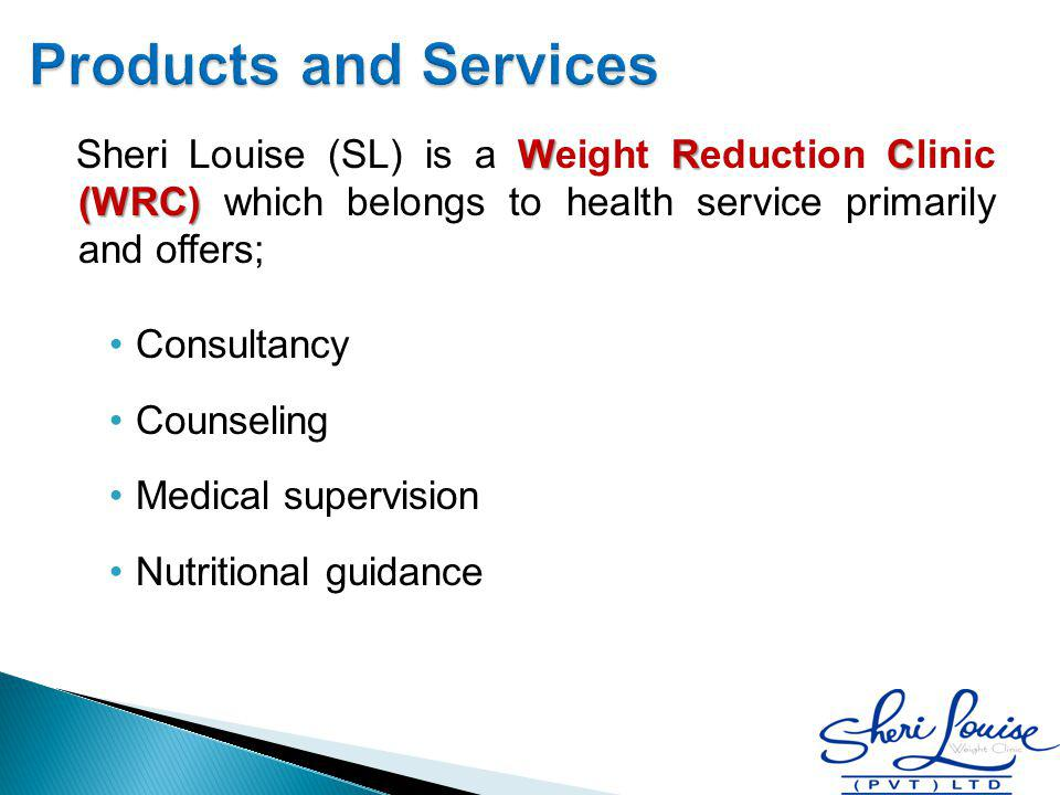 W R C (WRC) Sheri Louise (SL) is a Weight Reduction Clinic (WRC) which belongs to health service primarily and offers; Consultancy Counseling Medical