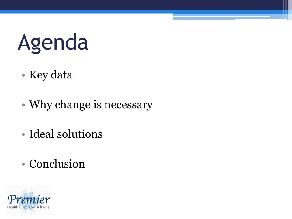 Agenda Key data Why change is necessary Ideal solutions Conclusion