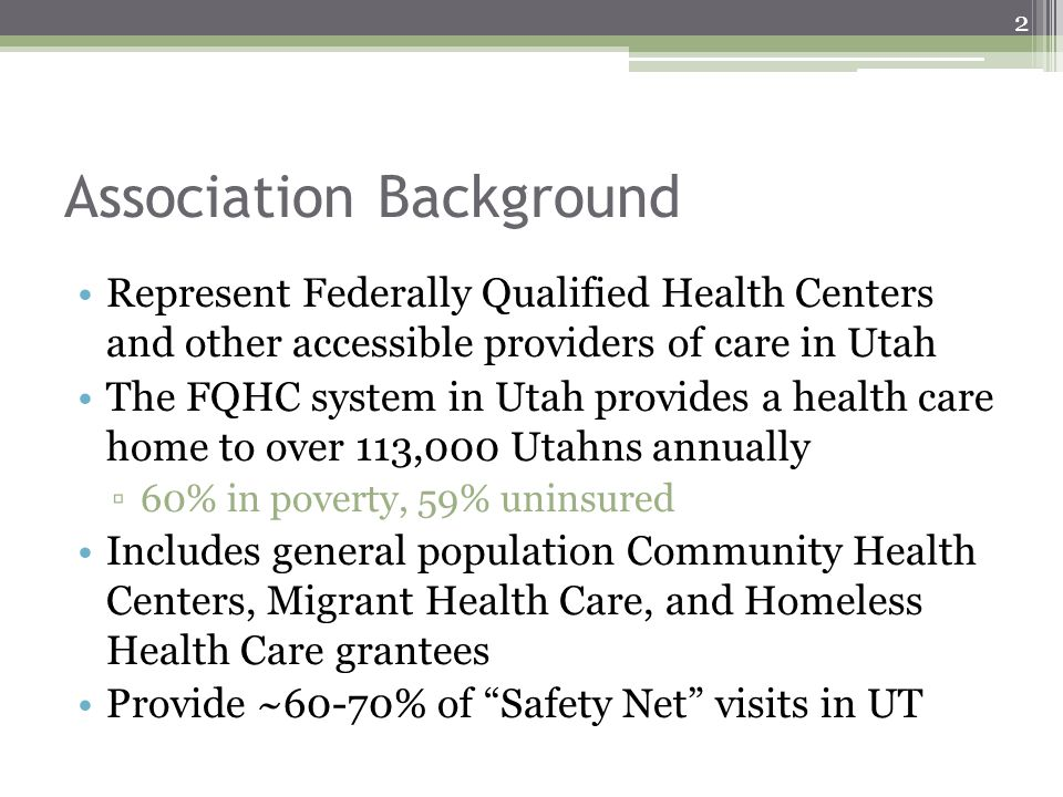Association Background Represent Federally Qualified Health Centers and other accessible providers of care in Utah The FQHC system in Utah provides a
