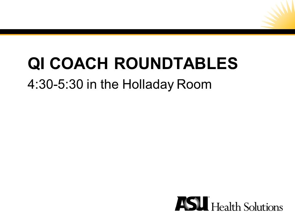 Special Cause –A noticeable shift or trend in data over time –Process is unstable or unpredictable –Process is out of statistical control –Not present in every process QI COACH ROUNDTABLES 4:30-5:30 in the Holladay Room
