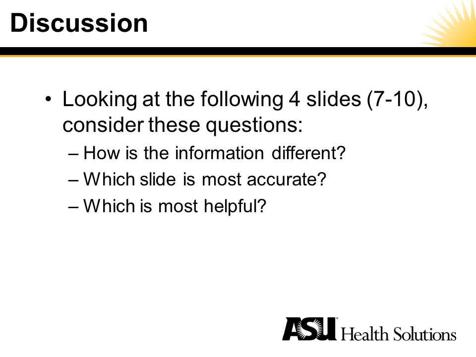 Discussion Looking at the following 4 slides (7-10), consider these questions: –How is the information different.
