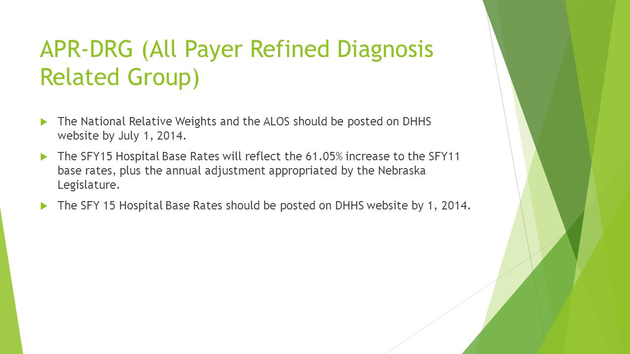 APR-DRG (All Payer Refined Diagnosis Related Group) The National Relative Weights and the ALOS should be posted on DHHS website by July 1, 2014. The S