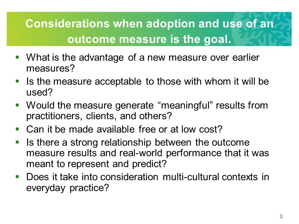3 Considerations when adoption and use of an outcome measure is the goal.