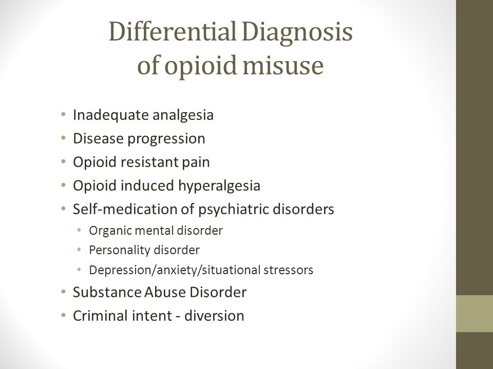 Differential Diagnosis of opioid misuse Inadequate analgesia Disease progression Opioid resistant pain Opioid induced hyperalgesia Self-medication of