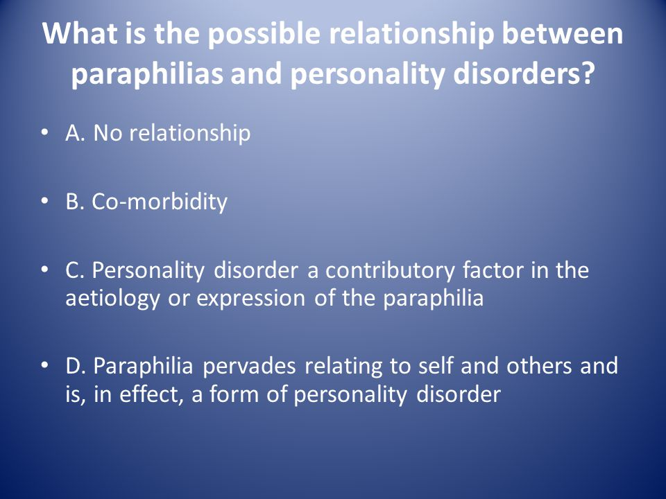 What is the possible relationship between paraphilias and personality disorders.