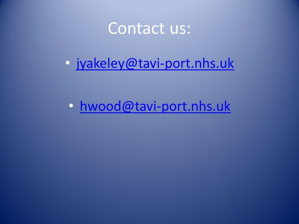 Contact us: jyakeley@tavi-port.nhs.uk hwood@tavi-port.nhs.uk