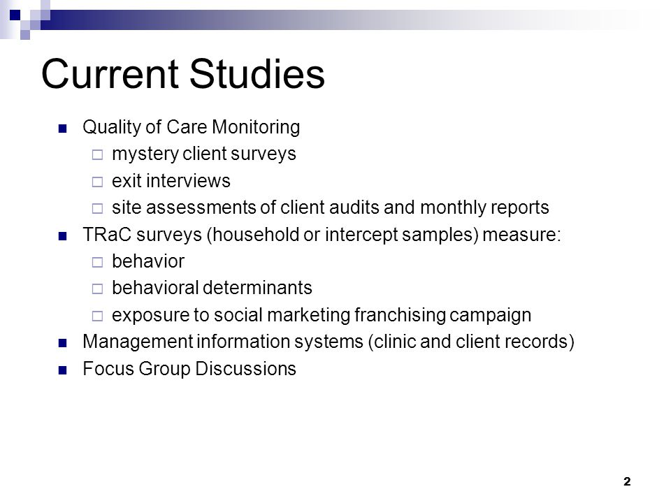 2 Current Studies Quality of Care Monitoring mystery client surveys exit interviews site assessments of client audits and monthly reports TRaC surveys