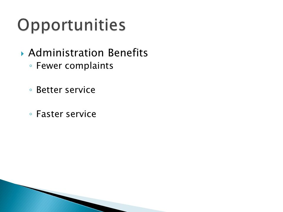 Administration Benefits Fewer complaints Better service Faster service