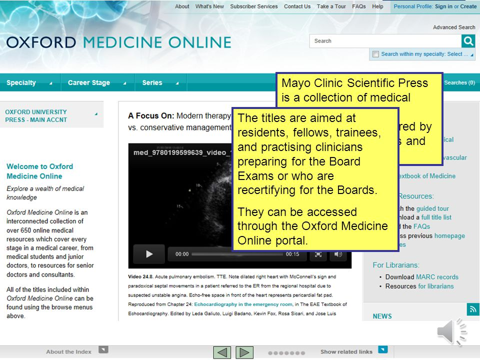 oxfordmedicine.com Mayo Clinic Scientific Press is a collection of medical reference books and textbooks, each authored by Mayo Clinic physicians and researchers.