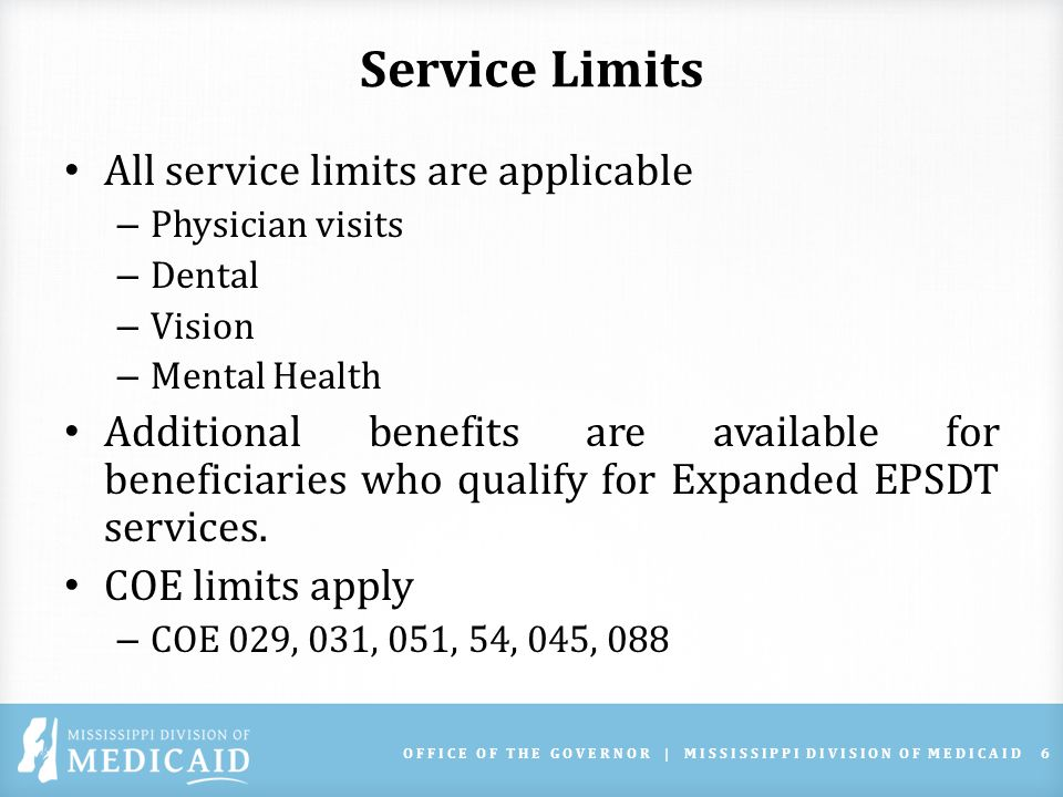 Prior Authorization All prior authorization requirements are applicable: – Dental – Expanded EPSDT – Pharmacy – Vision OFFICE OF THE GOVERNOR | MISSISSIPPI DIVISION OF MEDICAID7